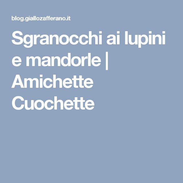 Sgranocchi ai lupini e mandorle | Amichette Cuochette