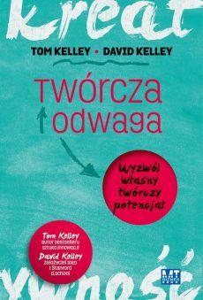 Twórcza odwaga - Tom Kelley, David Kelley