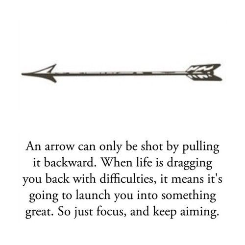 An arrow can only be shot by pulling it backward. When life is dragging you back with difficulties, it means it's going to launch you into something great. So just focus, and keep aiming. #quote #inspiration: Good Thoughts, Arrow Quote, Arrow Tattoos, Favorite Quote, Inspiration Tattoos, Amazing Quote, A Tattoo, Arrow Tattoo Meaning, Awesome Quote