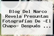 http://tecnoautos.com/wp-content/uploads/imagenes/tendencias/thumbs/blog-del-narco-revela-presuntas-fotografias-de-el-chapo-despues.jpg Blog del Narco. Blog del Narco revela presuntas fotografías de ?El Chapo? después ..., Enlaces, Imágenes, Videos y Tweets - http://tecnoautos.com/actualidad/blog-del-narco-blog-del-narco-revela-presuntas-fotografias-de-el-chapo-despues/