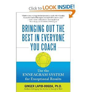 Bringing Out the Best in Everyone You Coach: Use the Enneagram System for Exceptional Results, by Ginger Lapid-Bogda #enneagram