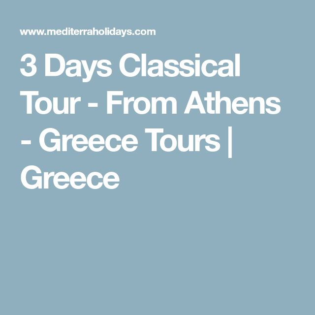 3 Days Classical Tour - From Athens - Greece Tours | Greece