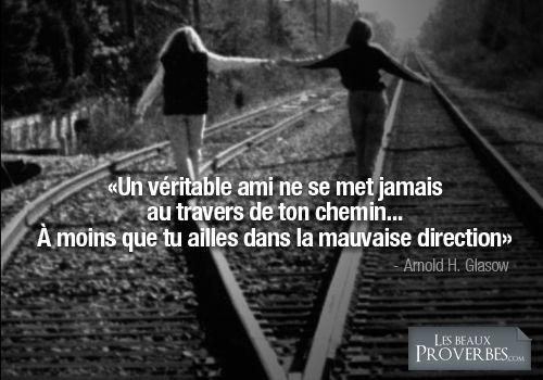 «Un véritable ami ne se met jamais au travers de ton chemin... À moins que tu ailles dans la mauvaise direction»