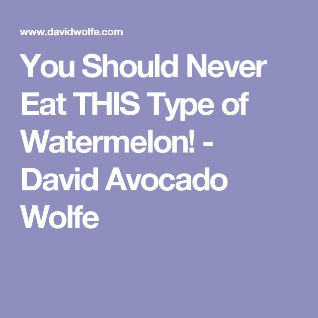 You Should Never Eat THIS Type of Watermelon! - David Avocado Wolfe