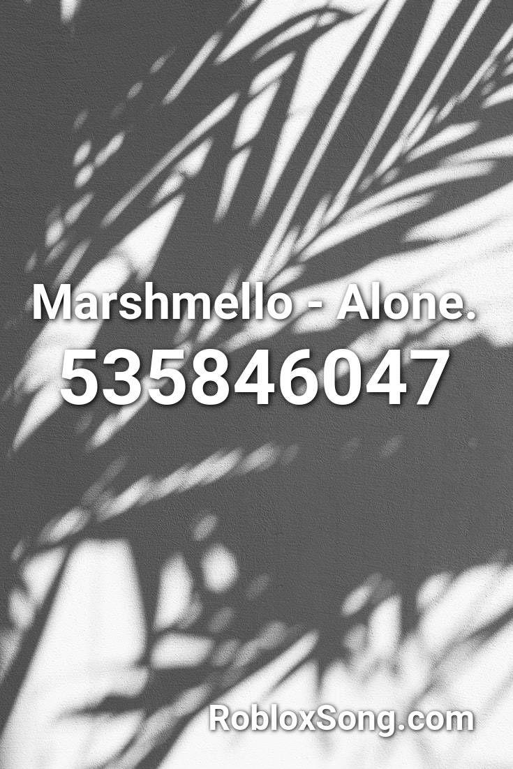 Alone Marshmello Roblox Song Id Marshmello Alone Roblox Id Roblox Music Codes In 2020 Roblox Told You So Coding