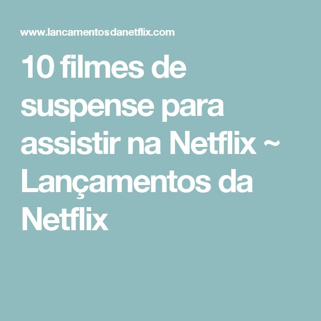 10 filmes de suspense para assistir na Netflix ~ Lançamentos da Netflix