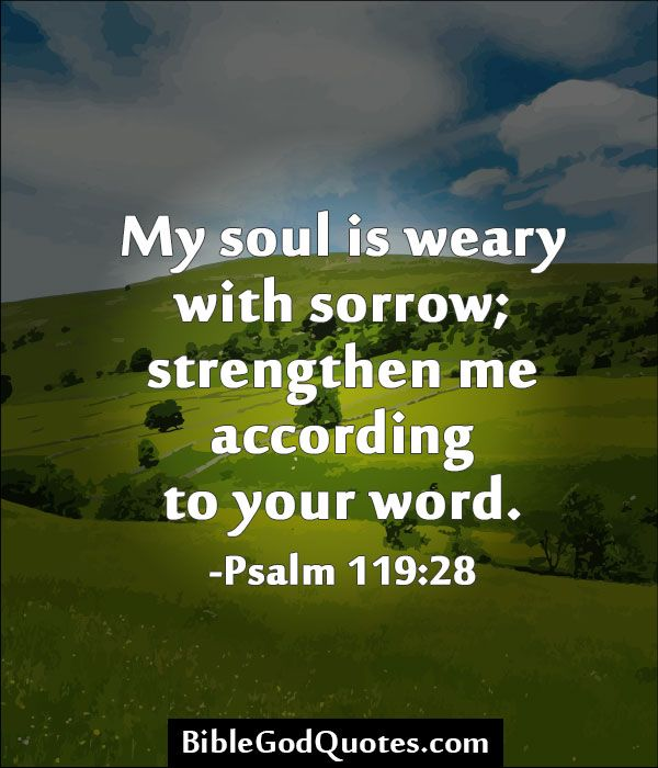 Bible God Quotes Images: My Soul Is Weary With Sorrow; Strengthen Me According To