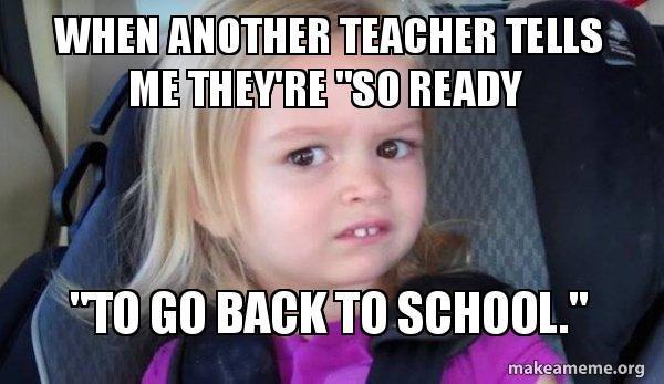 10 Memes That Capture How Teachers Feel About Heading Back To School Fun Fresh Ideas Back To School Funny School Humor Teacher Memes