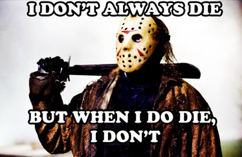 I don't always die, but when I do die, I don't. Jason Voorhees. #Horror meme. #horror quote