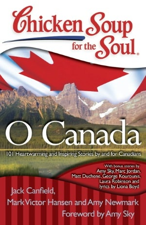 Chicken Soup for the Soul: O Canada: 101 Heartwarming and Inspiring Stories by and for Canadians (NOOK Book)