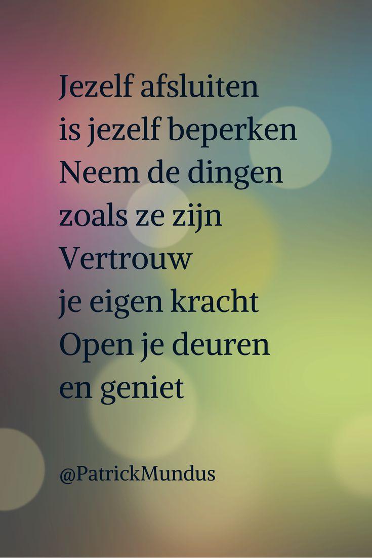 Jezelf afsluiten is jezelf beperken. Neem de dingen zoals ze zijn. #Vertrouw je eigen #kracht. Open je deuren en geniet...