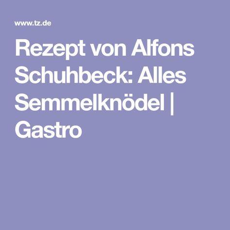 Rezept von Alfons Schuhbeck: Alles Semmelknödel | Gastro