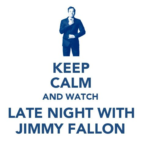 Keep Calm and Watch Late Night with Jimmy Fallon