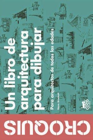 Croquis : un libro de arquitectura para dibujar : para arquitectos de todas las edades / Steve Bowkett. Coco Books, Barcelona : 2013. 1 v. (sin pag.) : il. ISBN 9788494165221 Dibujo arquitectónico.