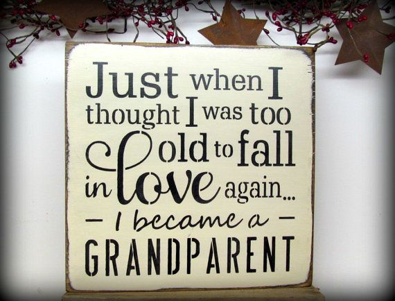 Grandparent Sign / Just When I Thought I Was Too Old by Woodticks, $26.95