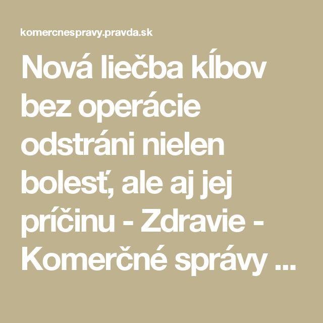Nová liečba kĺbov bez operácie odstráni nielen bolesť, ale aj jej príčinu - Zdravie - Komerčné správy - Pravda.sk