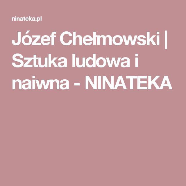 Józef Chełmowski | Sztuka ludowa i naiwna  - NINATEKA