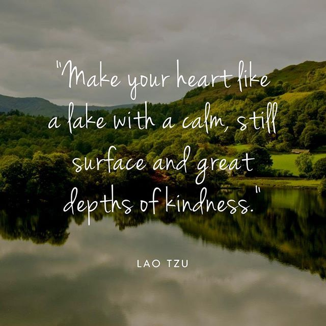 Make Your Heart Like A Lake With A Calm Still Surface And Great Depths Of Kindness Quote Wednesdaywisdom Lakequotes Laotzu Lake Quotes Water Quotes Lake
