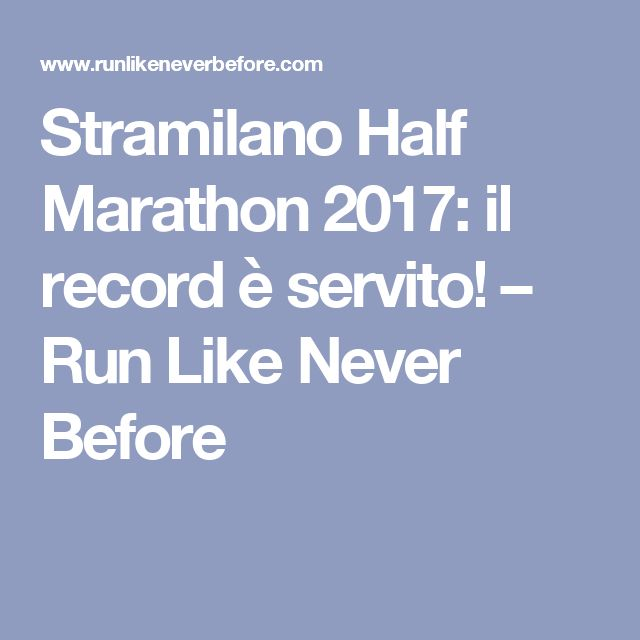 Stramilano Half Marathon 2017: il record è servito! – Run Like Never Before