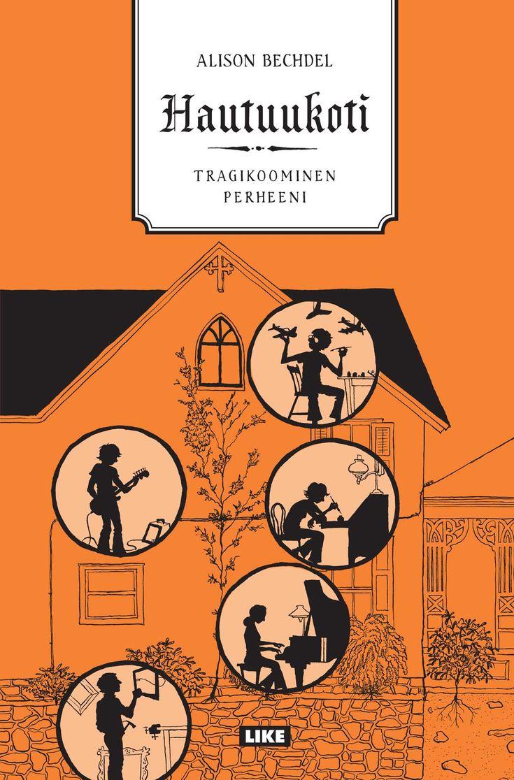 Alison Bechdel: Hautuukoti – Tragikoominen perheeni. Tämän sarjakuvaromaanin haluaa lukea yhä uudelleen ja uudelleen.