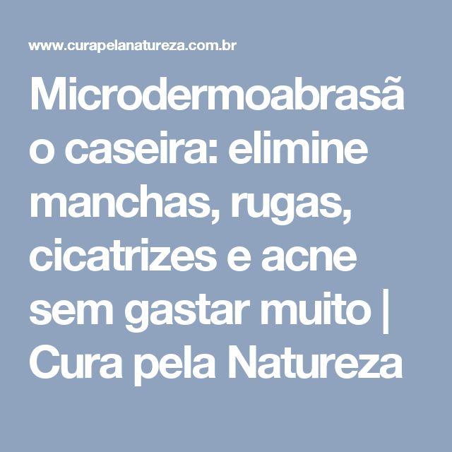 Microdermoabrasão caseira: elimine manchas, rugas, cicatrizes e acne sem gastar muito   Cura pela Natureza