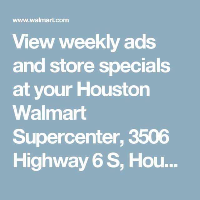 View weekly ads and store specials at your Houston Walmart Supercenter, 3506 Highway 6 S, Houston, TX 77082 - Walmart.com