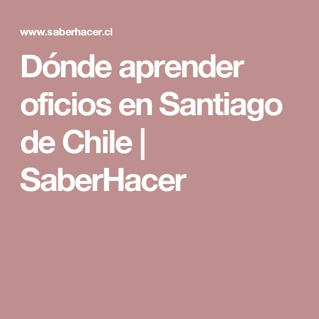 Dónde aprender oficios en Santiago de Chile   SaberHacer