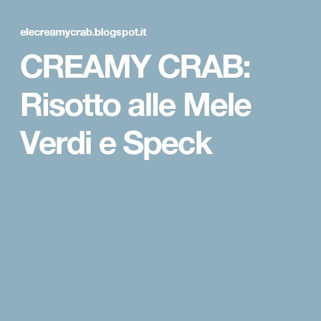 CREAMY CRAB: Risotto alle Mele Verdi e Speck