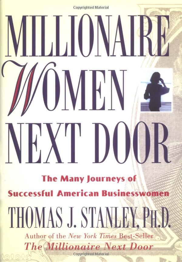 Millionaire Women Next Door: The Many Journeys of Successful American Businesswomen, by Thomas J. Stanley