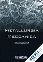 METALLURGIA MECCANICA un libro di SPIGARELLI STEFANO pubblicato da ESCULAPIO