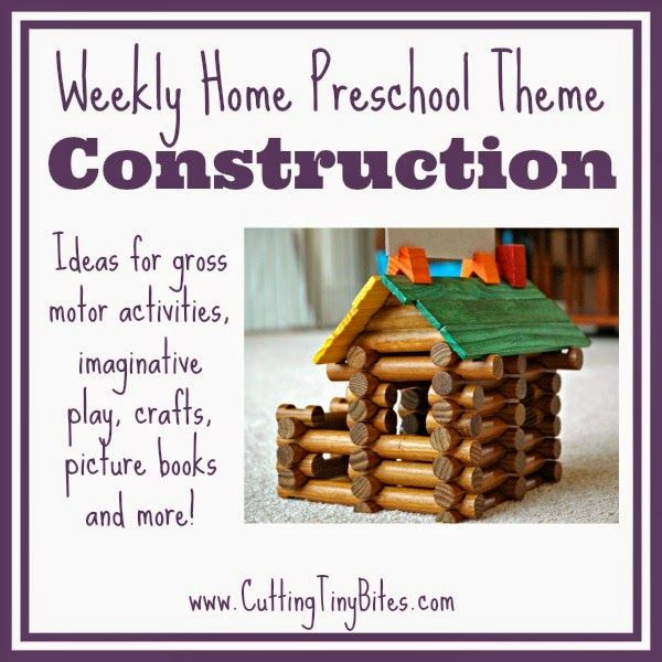 Construction Theme- Weekly Home Preschool from Cutting Tiny Bites.  Crafts, gross motor, math, imaginative play and more-- perfect activities for one EASY week of home preschool.