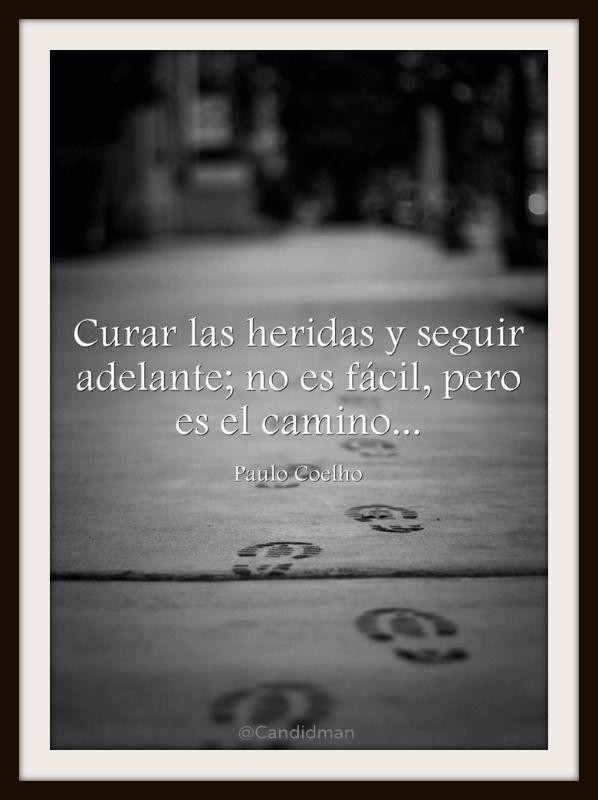 """""""Curar las heridas y seguir adelante; no es fácil, pero es el camino..."""" #PauloCoelho #Citas #Frases @Candidman"""