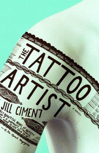 Book Cover// The Tattoo Artist, by Jill Ciment - Designer: Helen Yentus