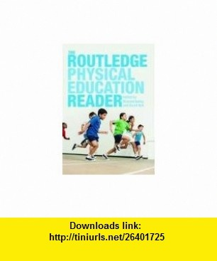 The Routledge Physical Education Reader (9780415446013) Richard Bailey, David Kirk , ISBN-10: 0415446015  , ISBN-13: 978-0415446013 ,  , tutorials , pdf , ebook , torrent , downloads , rapidshare , filesonic , hotfile , megaupload , fileserve