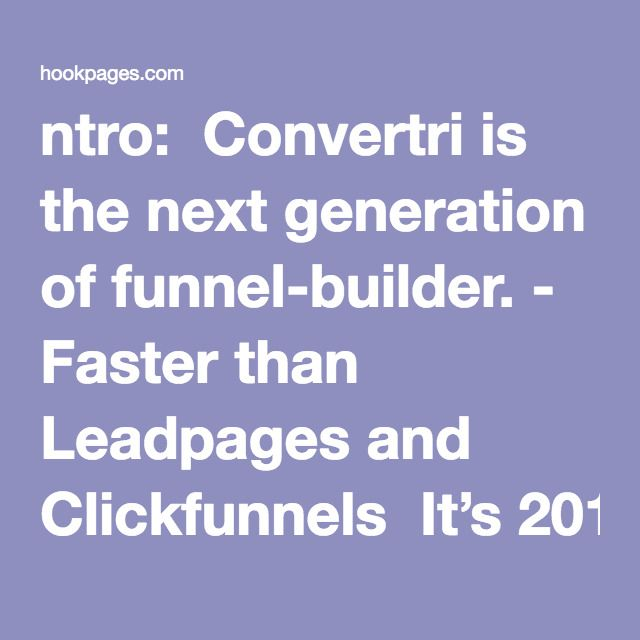 Stunning ntro Convertri is the next generation of funnel builder Faster than Leadpages