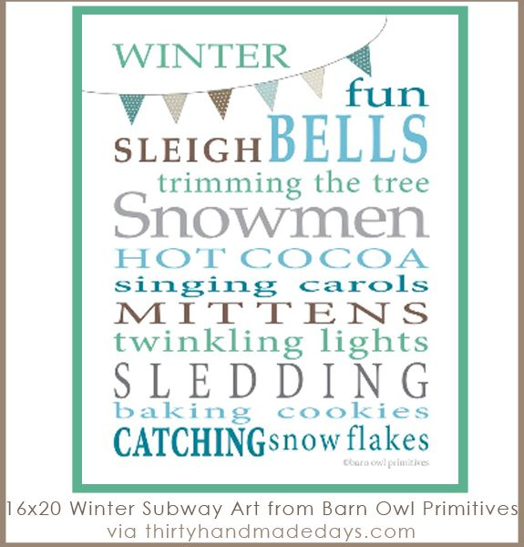 Thanksgiving is over and now we can turn our focus to the winter holidays. I've got the perfect thing from Kristi of Barn Owl Primitives- subway art. A winter version. Download this 16x20 subway art and send it off to be printed.(Kristi usually prints hers at Costco- inexpensive and easy to do)For