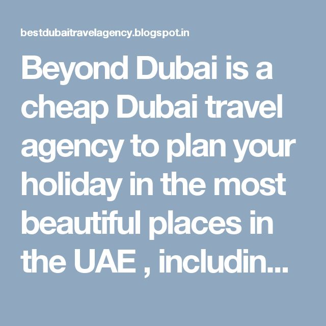 Beyond Dubai is a cheap Dubai travel agency to plan your holiday in the most beautiful places in the UAE , including Dubai and Abu Dhabi
