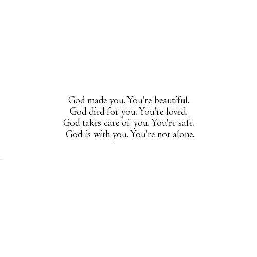 God Made You Youre Beautiful God Died For You God Pinterest