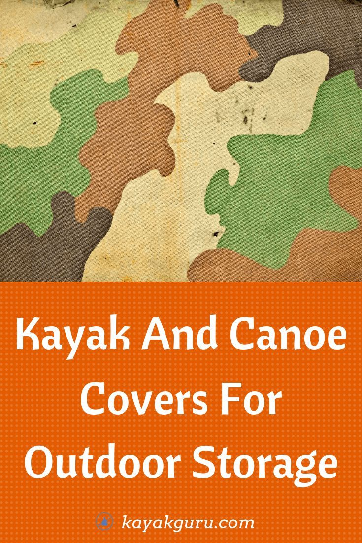Guide To The Best Kayak Canoe Covers For Outdoor Storage Review With Images Kayak Covers Kayaking Canoe