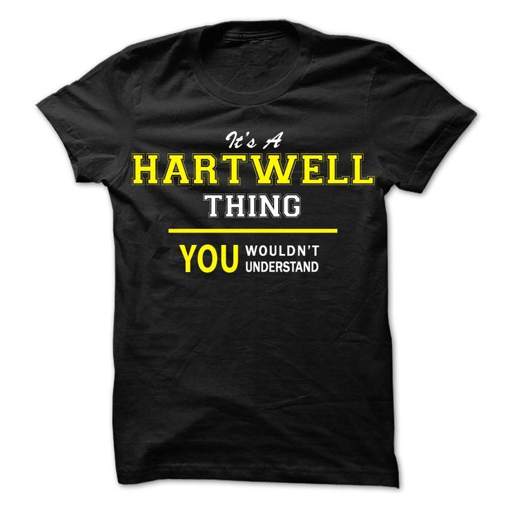 Its A ③ HARTWELL thing, you wouldnt understand !!HARTWELL, are you tired of having to explain yourself? With this T-Shirt, you no longer have to. There are things that only HARTWELL can understand. Grab yours TODAY! If its not for you, you can search your name or your friends name.Its A HARTWELL thing, you wouldnt understand !!