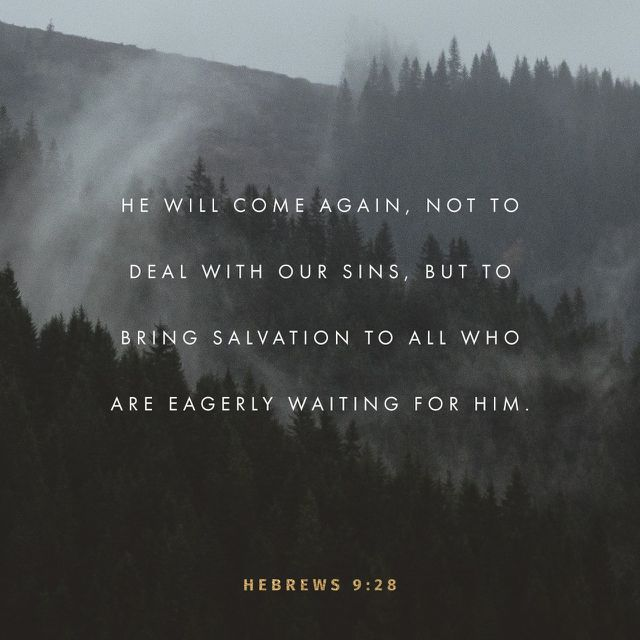 28 so Christ, having been offered once to bear the sins of many, will appear a second time, not to deal with sin but to save those who are eagerly waiting for him. (‭Hebrews‬ ‭9‬:‭28‬ ESV)