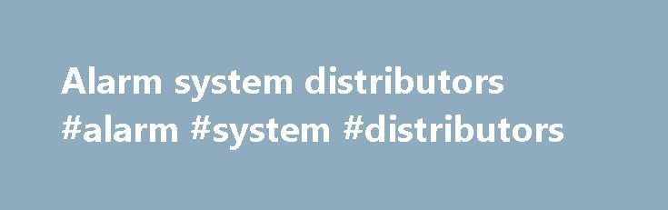 Alarm system distributors #alarm #system #distributors http://solomon-islands.remmont.com/alarm-system-distributors-alarm-system-distributors/  # ALARM SYSTEMS PRETORIA GAUTENG SOUTH AFRICA If the telkom line is not working, then Please note that prices on all imported Equipment are constantly in revision. Indicated prices may change without notice! All that is necessary for the triumph of evil is that good men do nothing. Edmund Burke 1729-1795 One who is silent when there are those around…