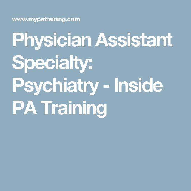 Physician Assistant Specialty: Psychiatry - Inside PA Training
