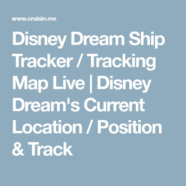Disney Dream Ship Tracker / Tracking Map Live | Disney Dream's Current Location / Position & Track