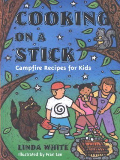 Cooking on a Stick: Campfire Recipes for Kids: For Kids, Campfire Recipes, Sticks, Outdoor Cooking, Camps, Comic Book, Campfires Recipe, Kids Acitv, Linda White