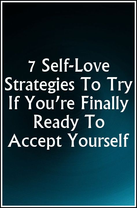 7 Self-Love Strategies To Try If You're Finally Ready To Accept Yourself
