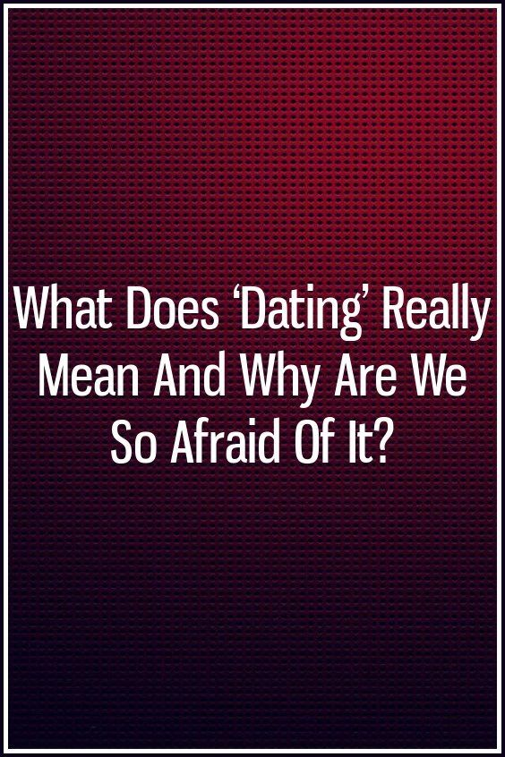 what does dating really mean