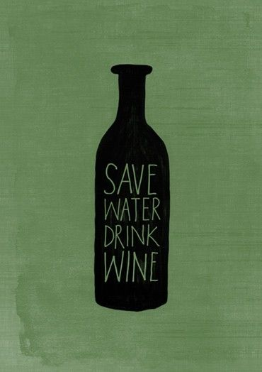 Save Water, Drink Wine - I rate!