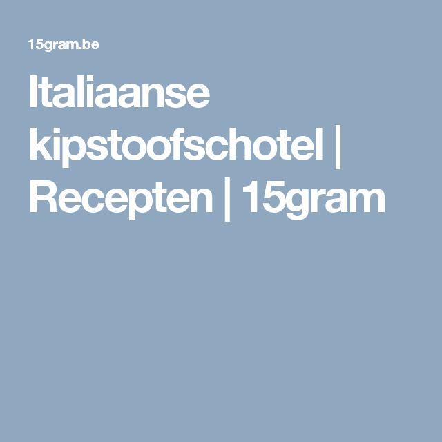 Italiaanse kipstoofschotel   Recepten   15gram