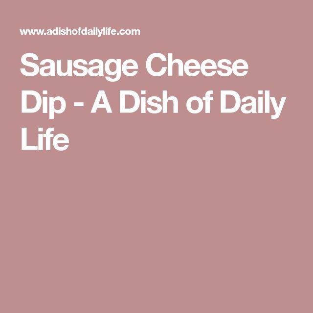 Sausage Cheese Dip - A Dish of Daily Life